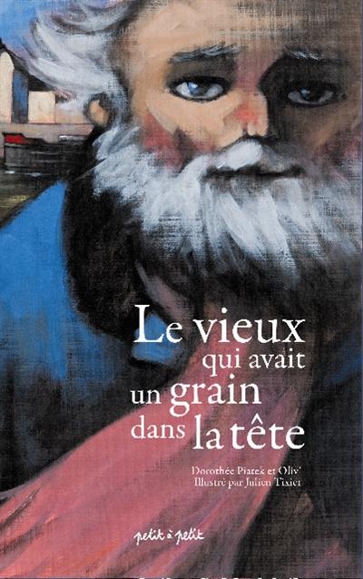 vieux qui avait un grain dans la tête (Le) | Piatek, Dorothée. Auteur