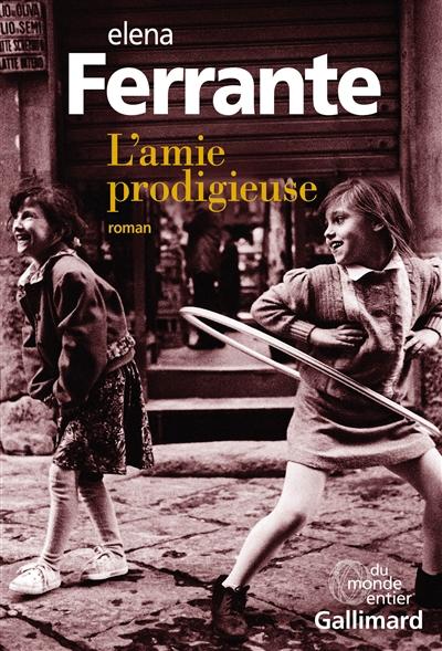 L' amie prodigieuse : enfance, adolescence : roman / Elena Ferrante | Ferrante, Elena. Auteur