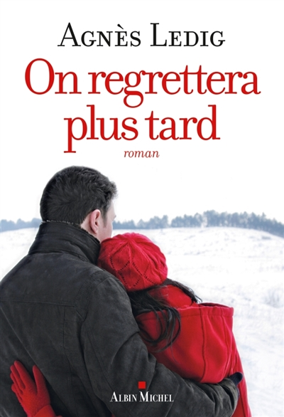 On regrettera plus tard. 1 / Agnès Ledig   Ledig, Agnès (1972-....). Auteur