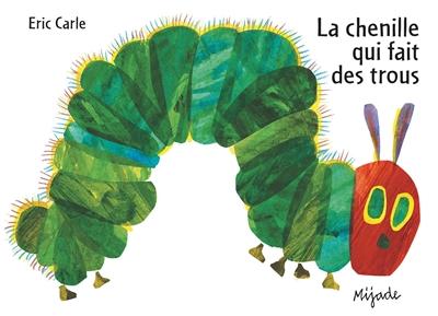 chenille qui fait des trous (La) | Carle, Eric (1929-....). Auteur