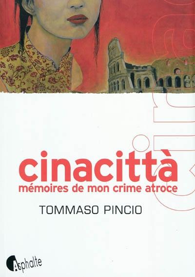 Cinacittà : mémoire de mon crime atroce / Tommaso Pincio | Pincio, Tommaso (1963-....). Auteur