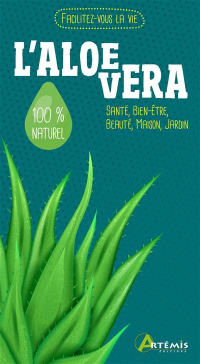 L'aloe vera : santé, bien-être, beauté, maison, jardin