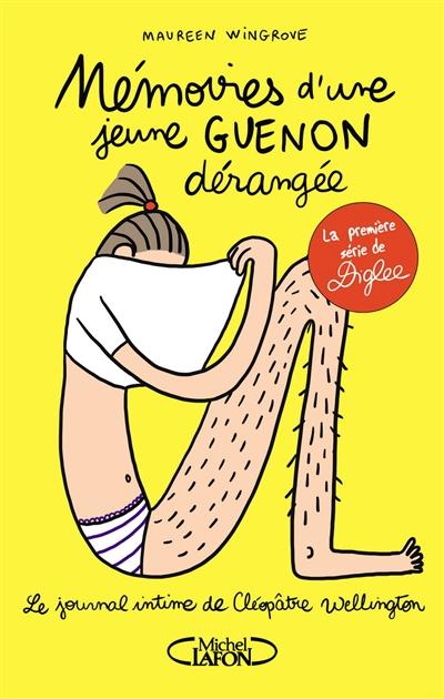 Mémoires d'une jeune guenon dérangée : Le journal intime de Cléopâtre Wellington / Maureen Wingrove | Wingrove, Maureen (1988-....). Auteur