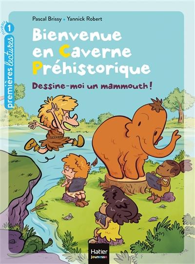 Bienvenue en caverne préhistorique. Vol. 4. Dessine-moi un mammouth !