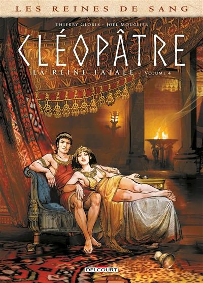 Les reines de sang. Cléopâtre, la reine fatale. Vol. 4