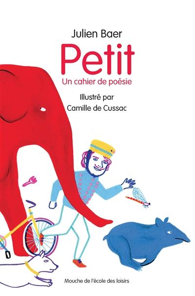 Petit : un cahier de poésie   Baer, Julien (1964-....). Auteur