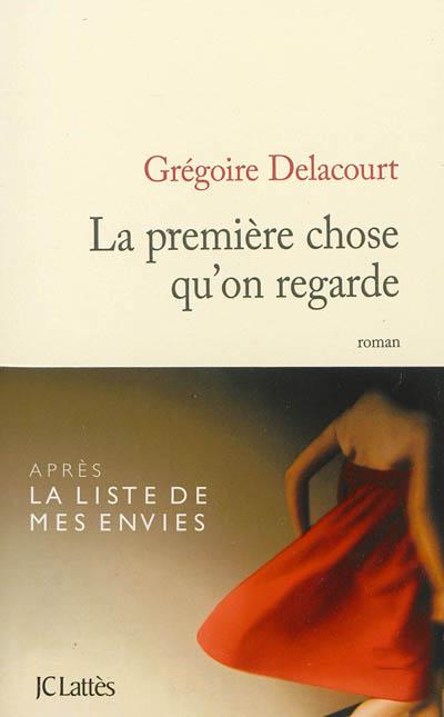 première chose qu'on regarde (La) | Delacourt, Grégoire. Auteur