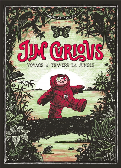 Jim Curious : voyage à travers la jungle / Matthias Picard | Picard, Matthias (1982-....). Auteur