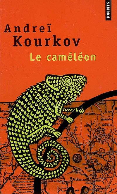 Le caméléon : roman / Andreï Kourkov | Kurkov, Andrej Ûrʹevič (1961-....). Auteur