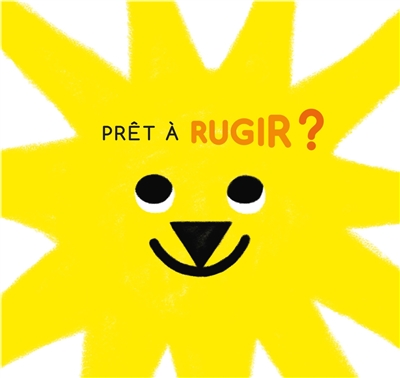 Prêt à rugir ? / Adeline Ruel   Ruel, Adeline (1977-....). Auteur