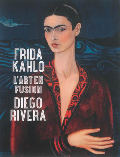 Frida Kahlo, Diego Rivera : l'art en fusion : [exposition, Paris, Musée de l'Orangerie, 8 octobre 2013-13 janvier 2014]  