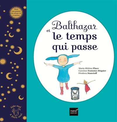 Balthazar et le temps qui passe   Place, Marie-Hélène. Auteur