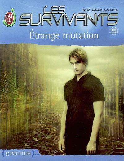 Etrange mutation / K. A. Applegate   Applegate, Katherine A.. Auteur