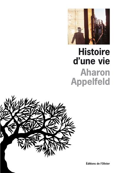 Histoire d'une vie / Aharon Appelfeld   Appelfeld, Aharon (1932-2018). Auteur