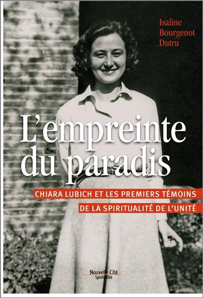 L'empreinte du paradis : Chiara Lubich et les premiers témoins de la spiritualité de l'unité