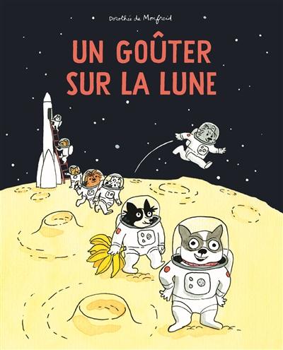 goûter sur la Lune (Un) | Monfreid, Dorothée de (1973-....). Auteur