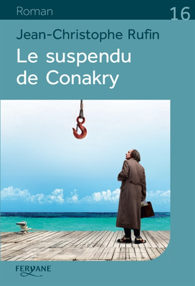 suspendu de Conakry (Le) | Rufin, Jean-Christophe (1952-....). Auteur