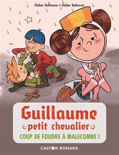 Guillaume petit chevalier. Vol. 10. Coup de foudre à Malecombe !