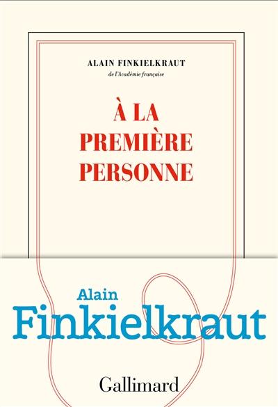 A la première personne | Finkielkraut, Alain (1949-....). Auteur