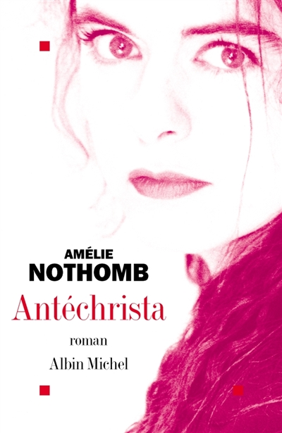Antéchrista : roman / Amélie Nothomb   Nothomb, Amélie (1966-....). Auteur