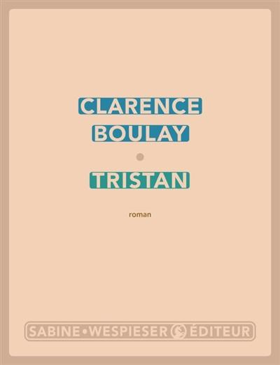 Tristan : roman | Clarence Boulay (1984-....). Auteur