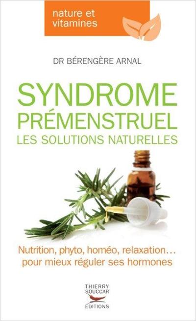 Syndrome prémenstruel : les solutions naturelles / Dr Bérengère Arnal | Arnal-Morvan, Bérengère. Auteur
