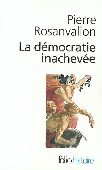 La démocratie inachevée : histoire de la souveraineté du peuple en France