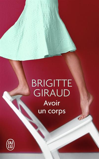 Avoir un corps : roman / Brigitte Giraud | Giraud, Brigitte (1960-...). Auteur