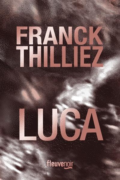 Luca | Thilliez, Franck (1973-....). Auteur
