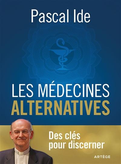 Les médecines alternatives : le regard de la foi chrétienne : les clés pour discerner
