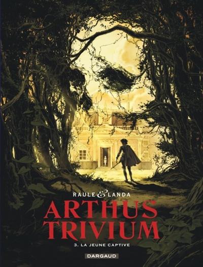 Arthus Trivium. Vol. 3. La jeune captive