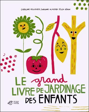 Le grand livre de jardinage des enfants / Caroline Pellissier, Virginie Aladjidi, Elisa Géhin   Pellissier, Caroline (1971-....). Auteur