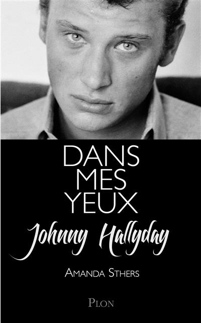 Dans mes yeux : Johnny Hallyday se raconte à Amanda Sthers | Hallyday, Johnny (1943-....). Auteur