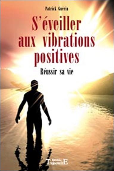 S'éveiller aux vibrations positives : réussir sa vie
