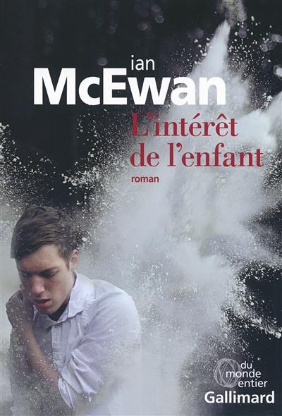 intérêt de l'enfant (L') | McEwan, Ian (1948-....). Auteur