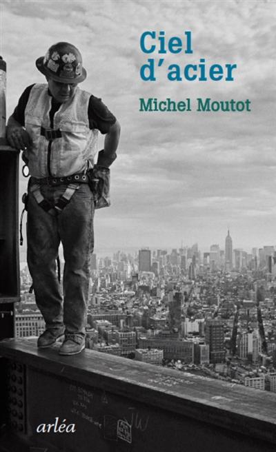 Ciel d'acier / Michel Moutot | Moutot, Michel (1961-....). Auteur