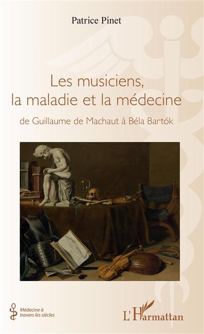 Les musiciens, la maladie et la médecine : de guillaume de machaut à béla bartok