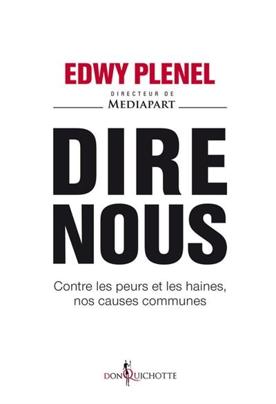 Dire nous : contre les peurs et les haines, nos causes communes   Plenel, Edwy (1952-....). Auteur