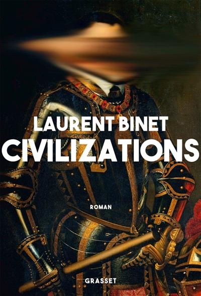 Civilizations : roman   Binet, Laurent. Auteur