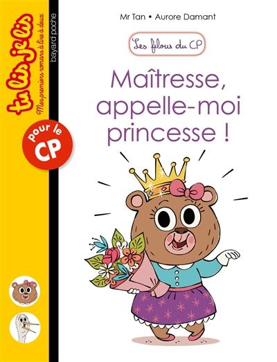 Les filous du CP. Vol. 5. Maîtresse, appelez-moi princesse !