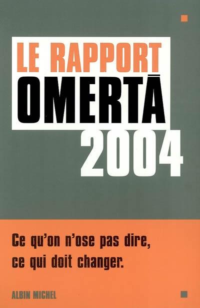 Le rapport omertà 2004 : ce qu'on n'ose pas dire, ce qui doit changer