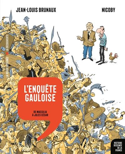 L'enquête gauloise : de Massilia à Jules César / scénario Jean-Louis Brunaux | Brunaux, Jean-Louis (1953-....). Auteur