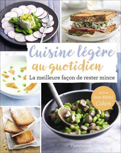 Cuisine légère au quotidien : la meilleure façon de rester mince | Cohen, Jean-Michel. Auteur