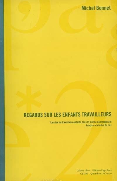 Regards sur les enfants travailleurs : la mise au travail des enfants dans le monde contemporain ; analyse et études de cas   Bonnet, Michel (1956-....)