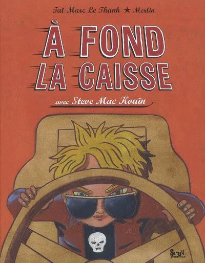 A fond la caisse avec Steve Mac Kouïn / Taï-Marc Le Thanh, Merlin | Le Thanh, Taï-Marc (1967-....). Auteur