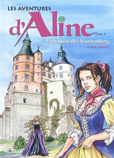 Les aventures d'Aline. Vol. 4. Montbéliard : la fiancée des Wurtemberg