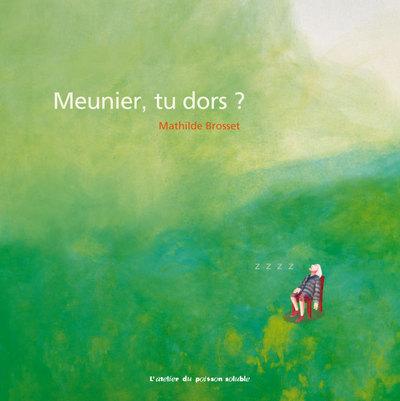 Meunier, tu dors ? / Mathilde Brosset | Brosset, Mathilde. Auteur