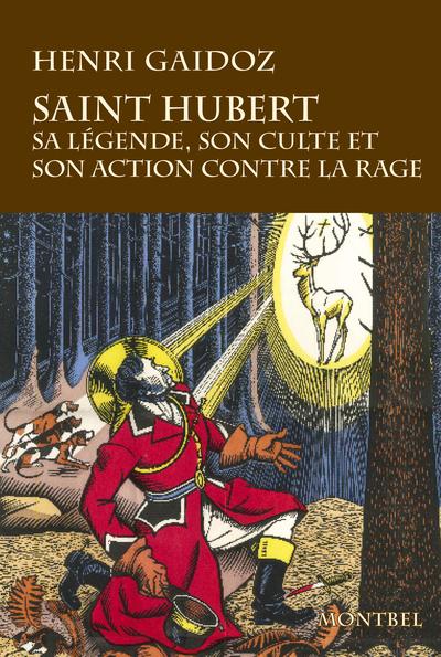 Saint Hubert : sa légende, son culte, son action contre la rage