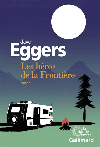 Les Héros de la frontière / Dave Eggers | Eggers, Dave. Auteur