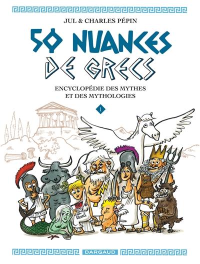 50 nuances de Grecs : encyclopédie des mythes et des mythologies. 1 / scénario Charles Pépin   Charles Pépin